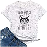 Womens I Work Hard So My Cat Can Have a Better Life T-Shirt Funny Summer Casual Graphic Tee Top