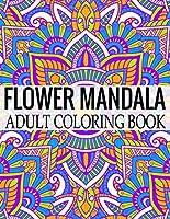Flower Mandala Adult Coloring Book: Wonderful Flower Mandalas Coloring Book For Adult