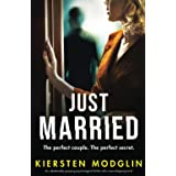 Just Married: An unbelievably gripping psychological thriller with a jaw-dropping twist!