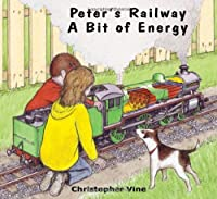 Peters Railway a Bit of Energy by Christopher Vine(2011-08-01)