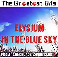 """Elysium, In the Blue Sky (From """"Xenoblade Chronicles 2"""")"""