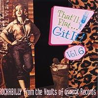 That'll Flat Git It!, Vol. 6: Rockabilly From The Decca Vaults
