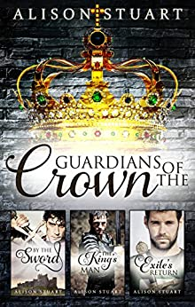 Guardians Of The Crown Complete Collection/By The Sword/The King's Man/Exile's Return by [Stuart, Alison]