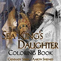 The Sea King's Daughter Coloring Book: A Grayscale Adult Coloring Book and Children's Storybook Featuring a Lovely Russian Legend (Skyhook Coloring Storybooks)