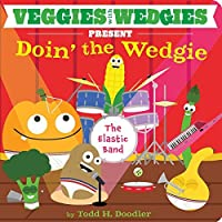 Veggies with Wedgies Present Doin' the Wedgie by Todd H. Doodler(2015-01-06)