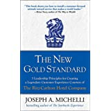 The New Gold Standard: 5 Leadership Principles for Creating a Legendary Customer Experience Courtesy of the Ritz-Carlton Hote