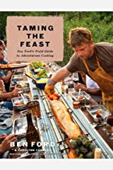 Taming the Feast: Ben Ford's Field Guide to Adventurous Cooking Hardcover