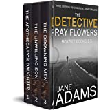 THE DETECTIVE RAY FLOWERS BOX SET BOOKS 1–3 three gripping psychological crime thrillers (Gripping Psychological Crime Thrill