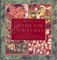 John Hadamuscin's Home For Christmas: Decorating, Cooking, Entertaining, and Giving
