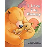 I Love You, Mommy: A Tale of Encouragement and Parental Love Between a Mother and Her Child, Ages 3-6