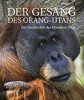 Der Gesang des Orang-Utans: Die Geschichte des Dresdner Zoos
