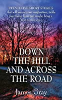 Down the Hill and Across the Road: A Book of Short Stories