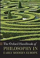 The Oxford Handbook of Philosophy in Early Modern Europe (Oxford Handbooks)