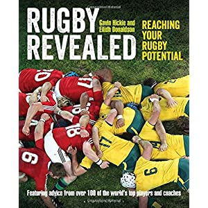 Rugby Revealed: Reaching Your Rugby Potential, Featuring Advice From Over 100 of the World's Top Players and Coaches