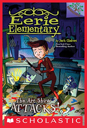 The Art Show Attacks!: A Branches Book (Eerie Elementary #9)