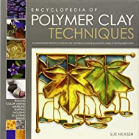 The Encyclopedia of Polymer Clay Techniques: A Comprehensive Directory of Polymer Clay Techniques Covering a Panoramic Range of Exciting Applications