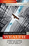 Decolonizing Wealth: Indigenous Wisdom to Heal Divides and Restore Balance (English Edition) 画像