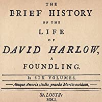 Brief History of the Life of David Harlow a Foundl