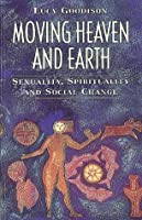 Moving Heaven and Earth: Sexuality, Spirituality, and Social Change