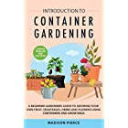 Introduction to Container Gardening : Beginners Guide to Growing Your Own Fruit, Vegetables and Herbs Using Containers and Gr