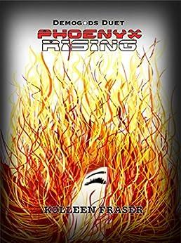 Phoenyx Rising (Demigods Book 1) by [Fraser, Kolleen]