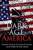 Dark Age America: Climate Change, Cultural Collapse, and the Hard Future Ahead (English Edition)