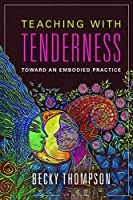 Teaching with Tenderness: Toward an Embodied Practice (Transformations: Womanist, Feminist, and Indigenous Studies)