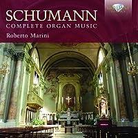 Schumann: Complete Organ Music by Roberto Marini (2014-03-04)