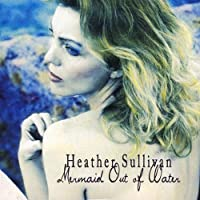 Mermaid Out of Water by Heather Sulilvan