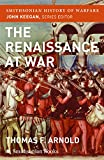 The Renaissance at War (Smithsonian History of Warfare)