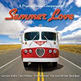 Summer Love: Garrison Keillor and the cast of A Prairie Home Companion (Prairie Home Companion (Music))