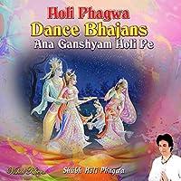 Holi Phagwa Dance Bhajans Ana Ganshyam Holi Pe Shubh Holi Phagwa