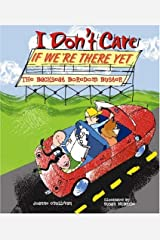 I Don't Care If We're There Yet: The Backseat Boredom Buster Paperback