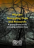 Migrant Trafficking and Human Smuggling in Europe: Review of the Evidence With Case Studies from Hungary, Poland and Ukraine
