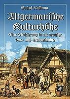 Altgermanische Kulturhoehe: Eine Einfuehrung in die deutsche Vor- und Fruehgeschichte