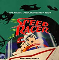 Speed Racer: The Official 30th Anniversary Guide