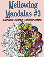 Mellowing Mandalas, Book #3: Mandala Coloring Book for Adults