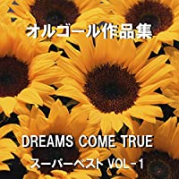 go for it ! Originally Performed By DREAMS COME TRUE (オルゴール)