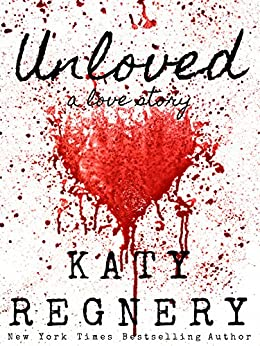Unloved, a love story by [Regnery, Katy]