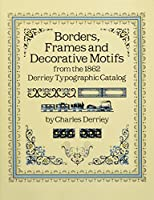 Borders, Frames and Decorative Motifs from the 1862 Derriey Typographic Catalog (Dover Pictorial Archive)