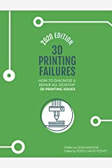 3D Printing Failures: 2020 Edition: How to Diagnose and Repair ALL Desktop 3D Printing Issues Kindle Edition