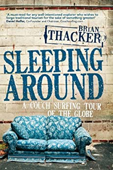 Sleeping Around: A Couch Surfing Tour of the Globe by [Thacker, Brian]