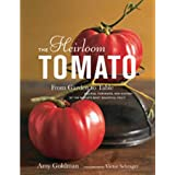 Heirloom Tomato: From Garden to Table - Recipes, Portraits and History of the World's Most Beautiful Fruit: From Garden to Ta