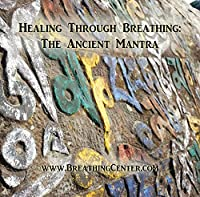 Healing Through Breathing: The Ancient Mantra