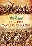 Cavalry Charges 1914-1918: Contemporary Combat Images from the Great War (The Illustrated War Reports: Contemporary Combat Images from the Great War)
