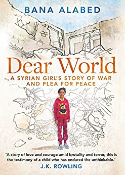 Dear World: A Syrian Girl's Story of War and Plea for Peace by [Alabed, Bana]