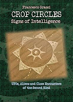 CROP CIRCLES Signs of Intelligence: UFOs, Aliens and Close Encounters of the Second Kind by [Grassi, Francesco]