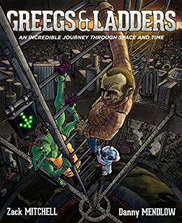 Greegs & Ladders: An Incredible Journey Through Space And Time by [Mitchell, Zack, Mendlow, Danny]