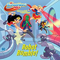 Robot Rumble! (DC Super Hero Girls) (Pictureback(R))