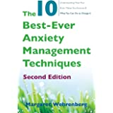 The 10 Best-Ever Anxiety Management Techniques: Understanding How Your Brain Makes You Anxious and What You Can Do to Change